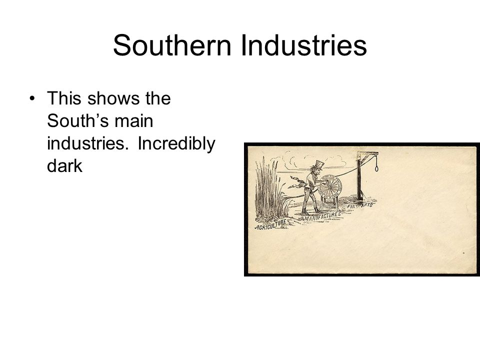 Southern Industries This shows the South's main industries. Incredibly dark