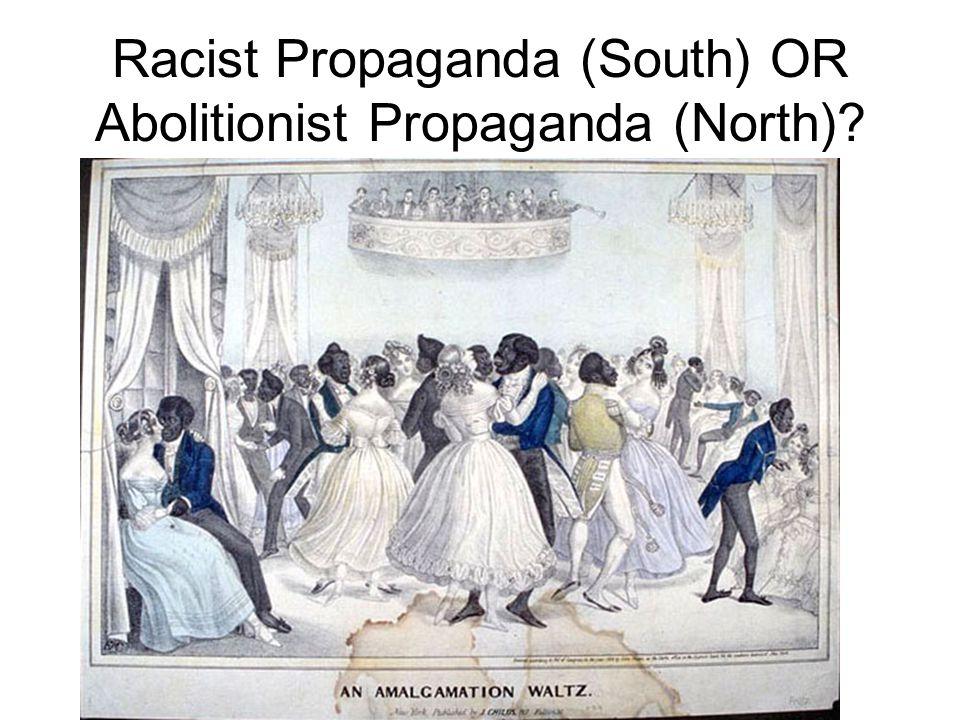 Racist Propaganda (South) OR Abolitionist Propaganda (North)