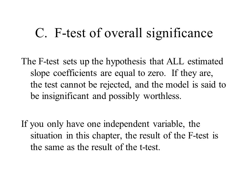 C. F-test of overall significance The F-test sets up the hypothesis that ALL estimated slope coefficients are equal to zero. If they are, the test can