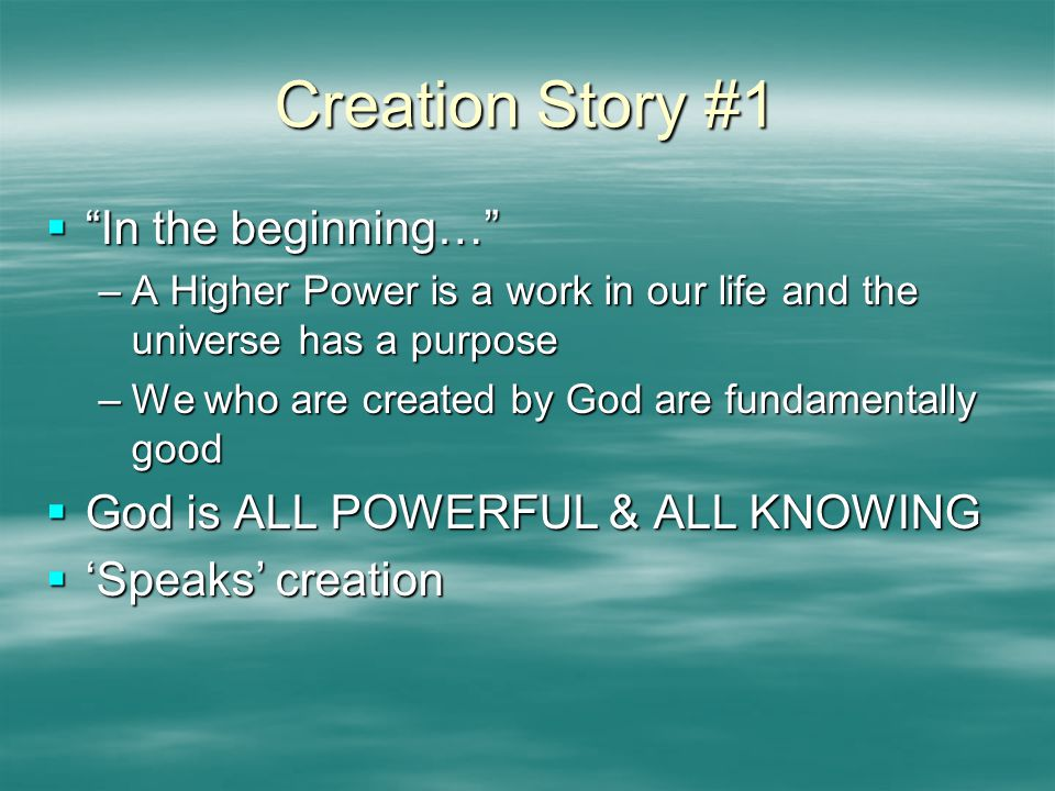"""Creation Story #1  """"In the beginning…"""" –A Higher Power is a work in our life and the universe has a purpose –We who are created by God are fundamenta"""