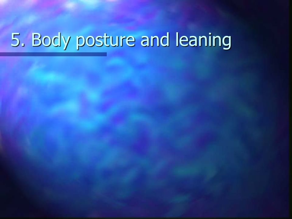 5. Body posture and leaning