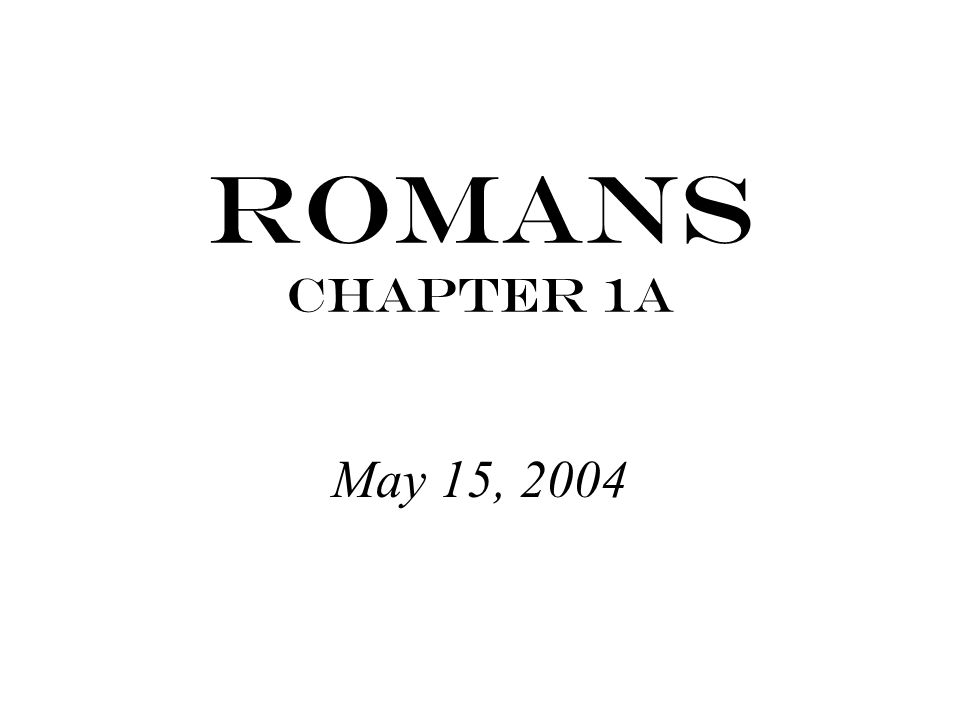 Romans Chapter 1a May 15, 2004