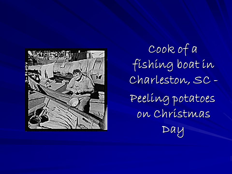 Cook of a fishing boat in Charleston, SC - Cook of a fishing boat in Charleston, SC - Peeling potatoes on Christmas Day Peeling potatoes on Christmas