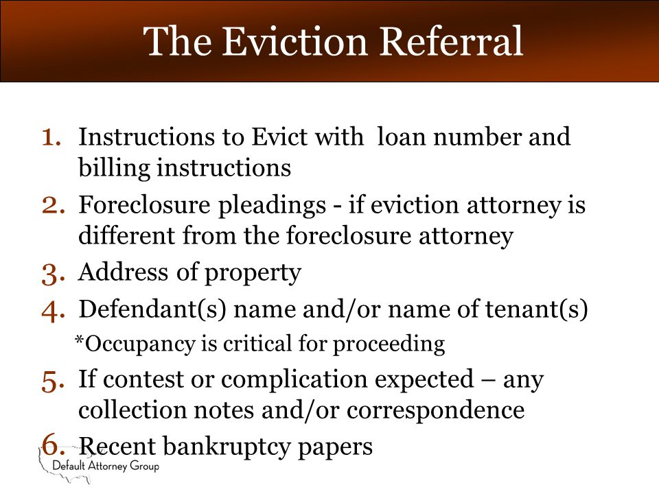 The Eviction Referral 1. Instructions to Evict with loan number and billing instructions 2.