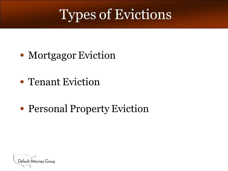 Types of Evictions Mortgagor Eviction Tenant Eviction Personal Property Eviction