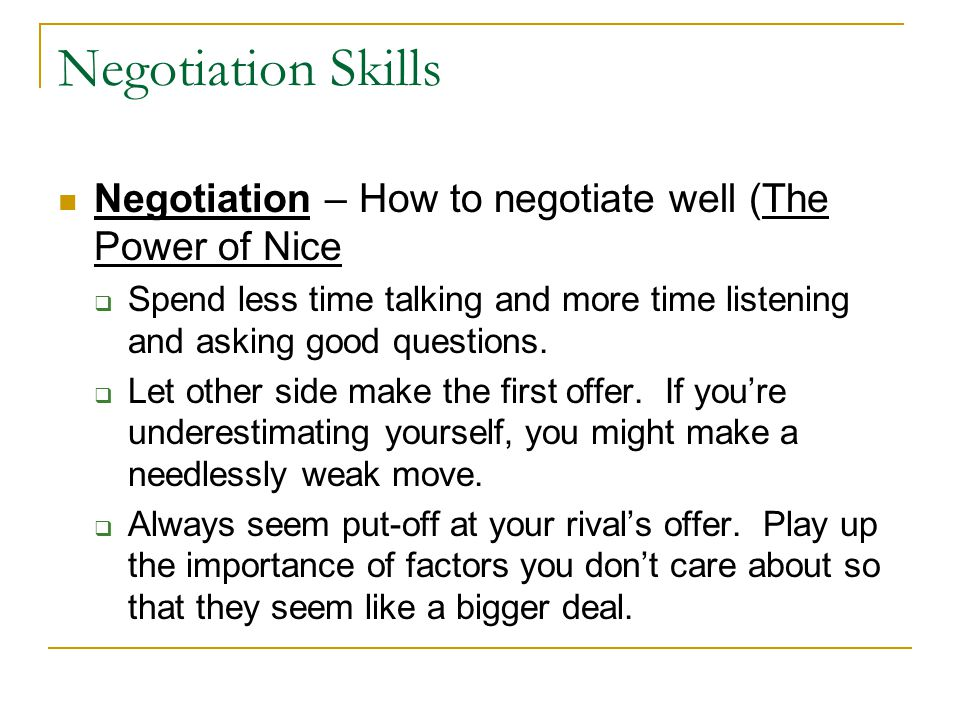 Negotiation Skills Negotiation – How to negotiate well (The Power of Nice  Spend less time talking and more time listening and asking good questions.