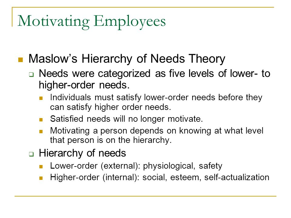 Maslow's Hierarchy of Needs Theory  Needs were categorized as five levels of lower- to higher-order needs.
