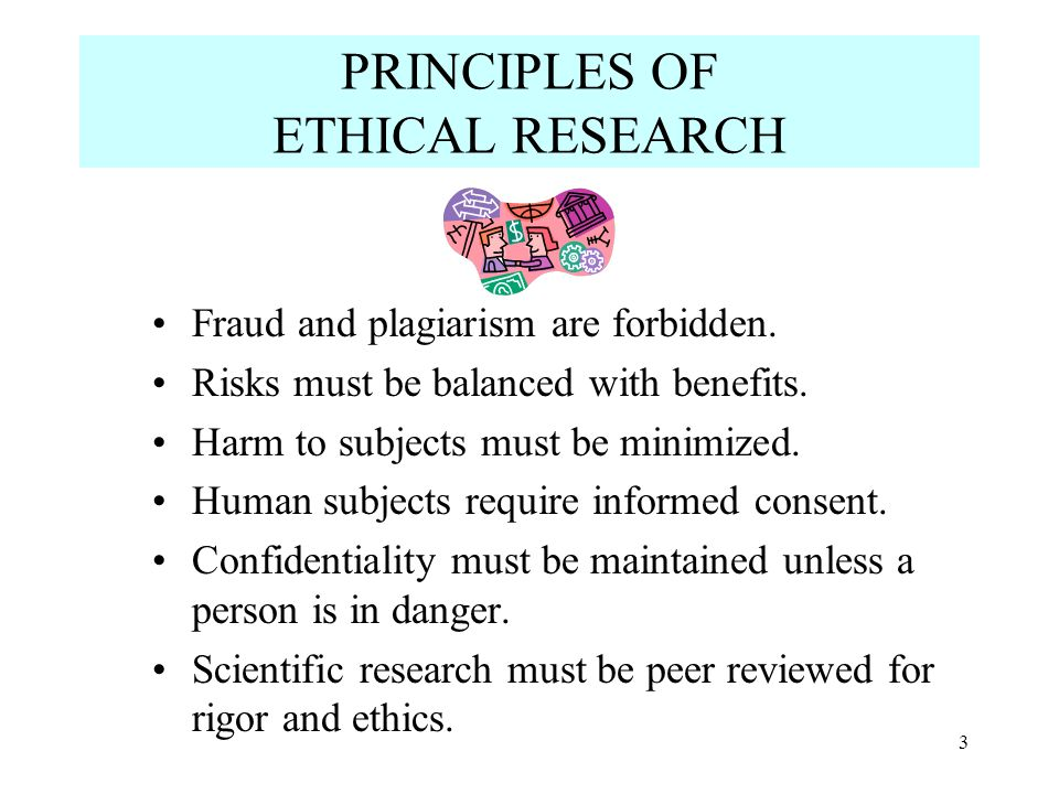 PRINCIPLES OF ETHICAL RESEARCH Fraud and plagiarism are forbidden.