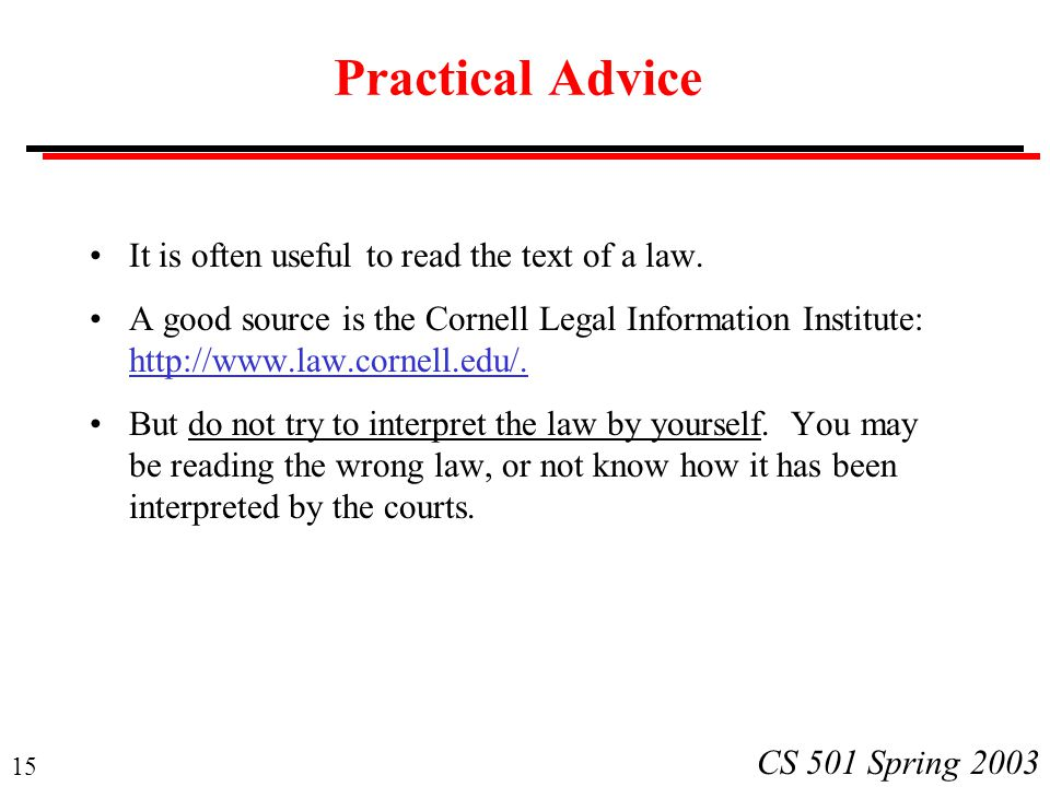 15 CS 501 Spring 2003 Practical Advice It is often useful to read the text of a law.
