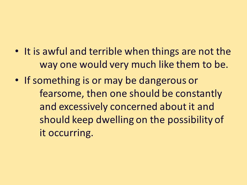 It is awful and terrible when things are not the way one would very much like them to be.