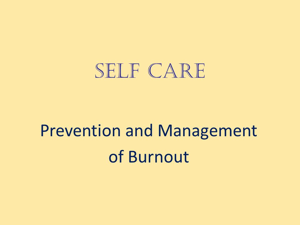 SELF CARE Prevention and Management of Burnout