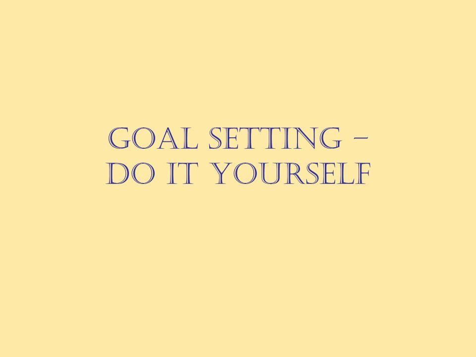 GOAL SETTING – do it yourself