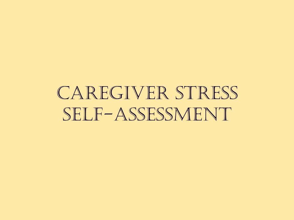 CAREGIVER STRESS SELF-ASSESSMENT