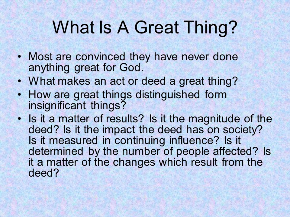 What Is A Great Thing.Most are convinced they have never done anything great for God.