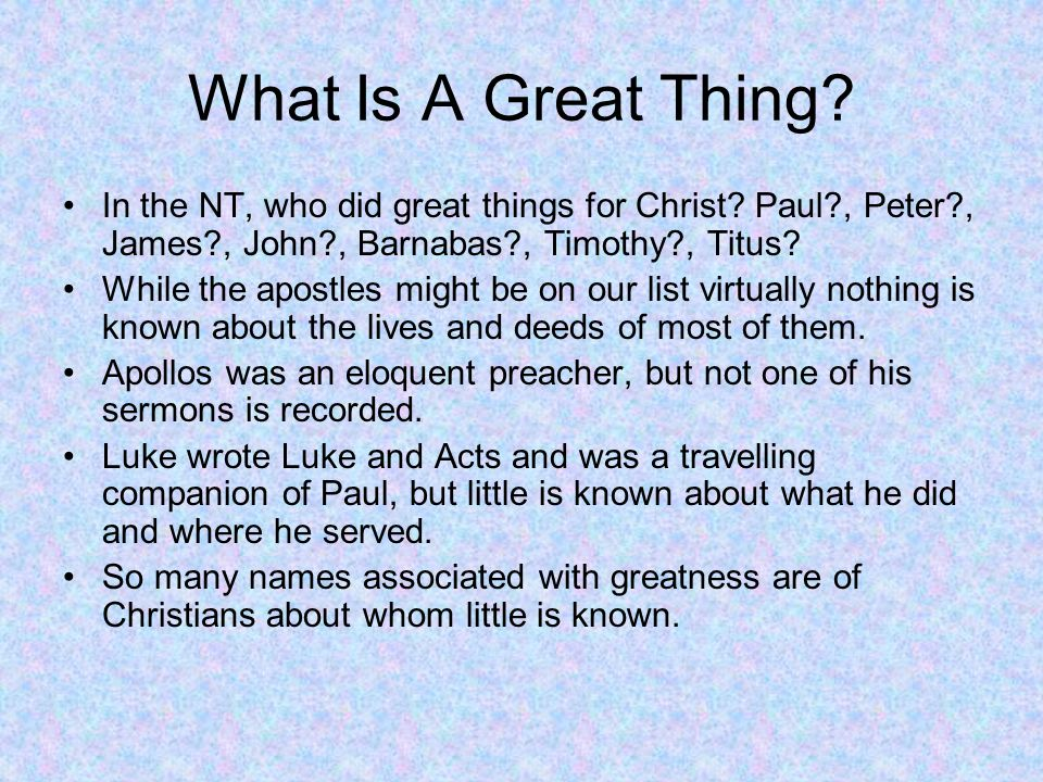 What Is A Great Thing.In the NT, who did great things for Christ.