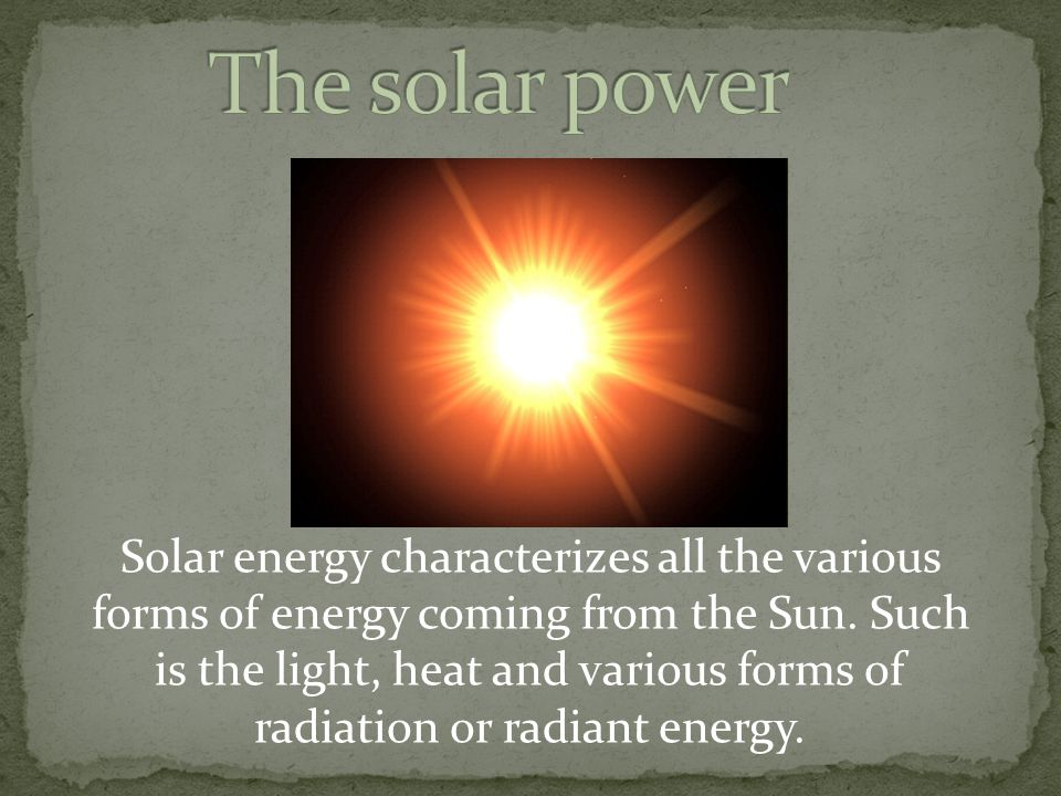 Solar energy characterizes all the various forms of energy coming from the Sun.