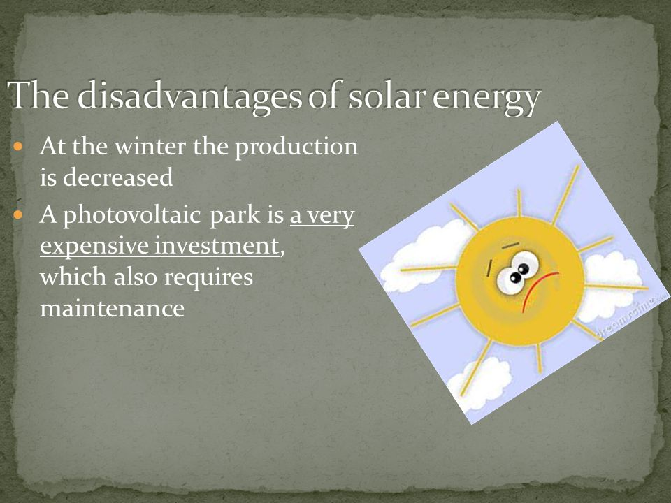 At the winter the production is decreased A photovoltaic park is a very expensive investment, which also requires maintenance