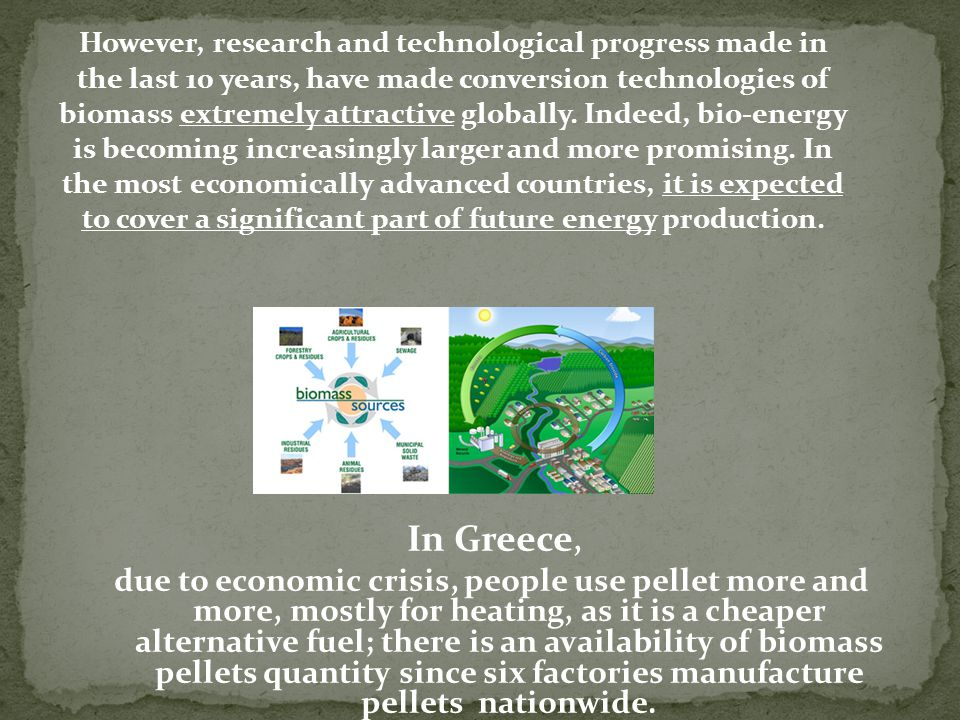 However, research and technological progress made in the last 10 years, have made conversion technologies of biomass extremely attractive globally. In
