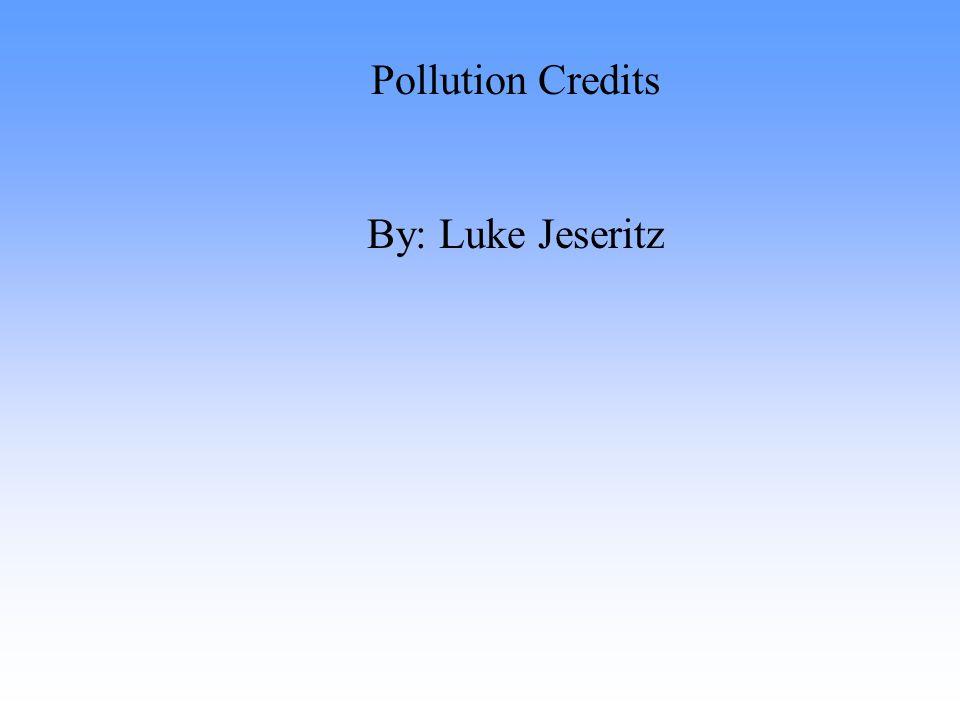 Pollution Credits By: Luke Jeseritz