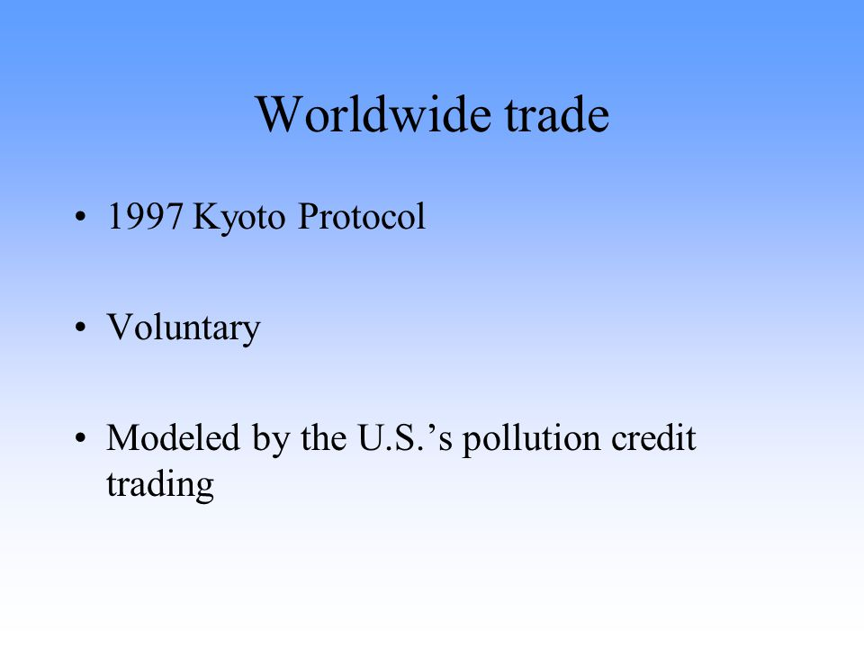 Worldwide trade 1997 Kyoto Protocol Voluntary Modeled by the U.S.'s pollution credit trading