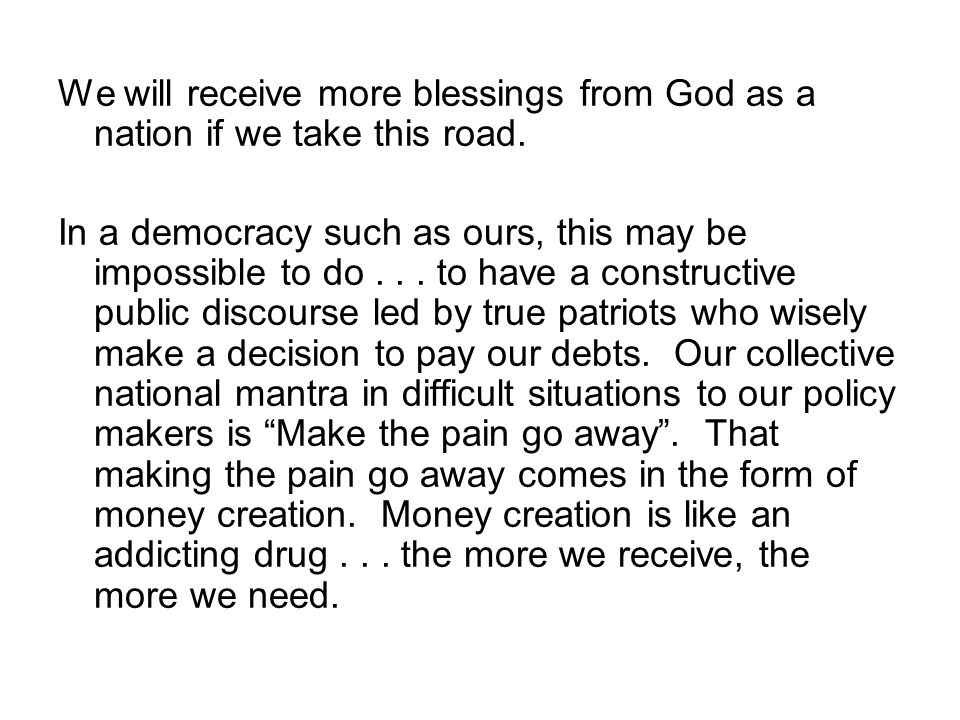 We will receive more blessings from God as a nation if we take this road. In a democracy such as ours, this may be impossible to do... to have a const