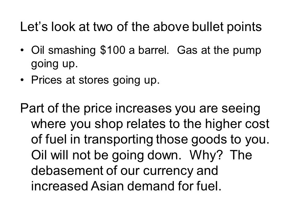Let's look at two of the above bullet points Oil smashing $100 a barrel. Gas at the pump going up. Prices at stores going up. Part of the price increa