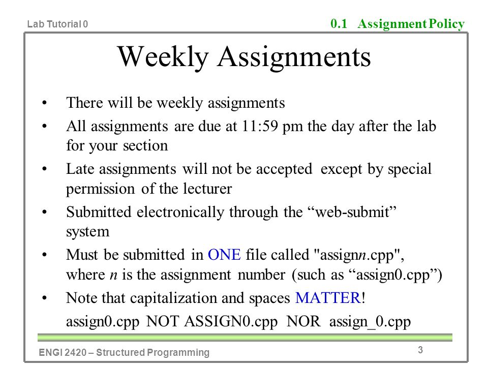 ENGI 2420 – Structured Programming Lab Tutorial 0 3 Weekly Assignments There will be weekly assignments All assignments are due at 11:59 pm the day af