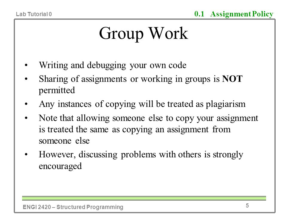 ENGI 2420 – Structured Programming Lab Tutorial 0 5 Group Work Writing and debugging your own code Sharing of assignments or working in groups is NOT