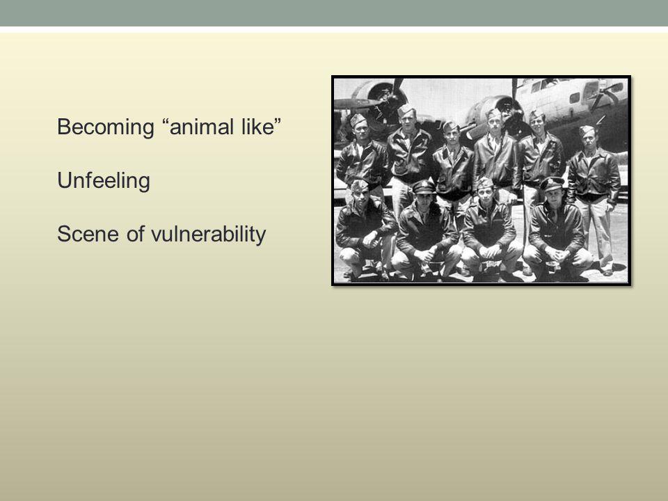 Becoming animal like Unfeeling Scene of vulnerability
