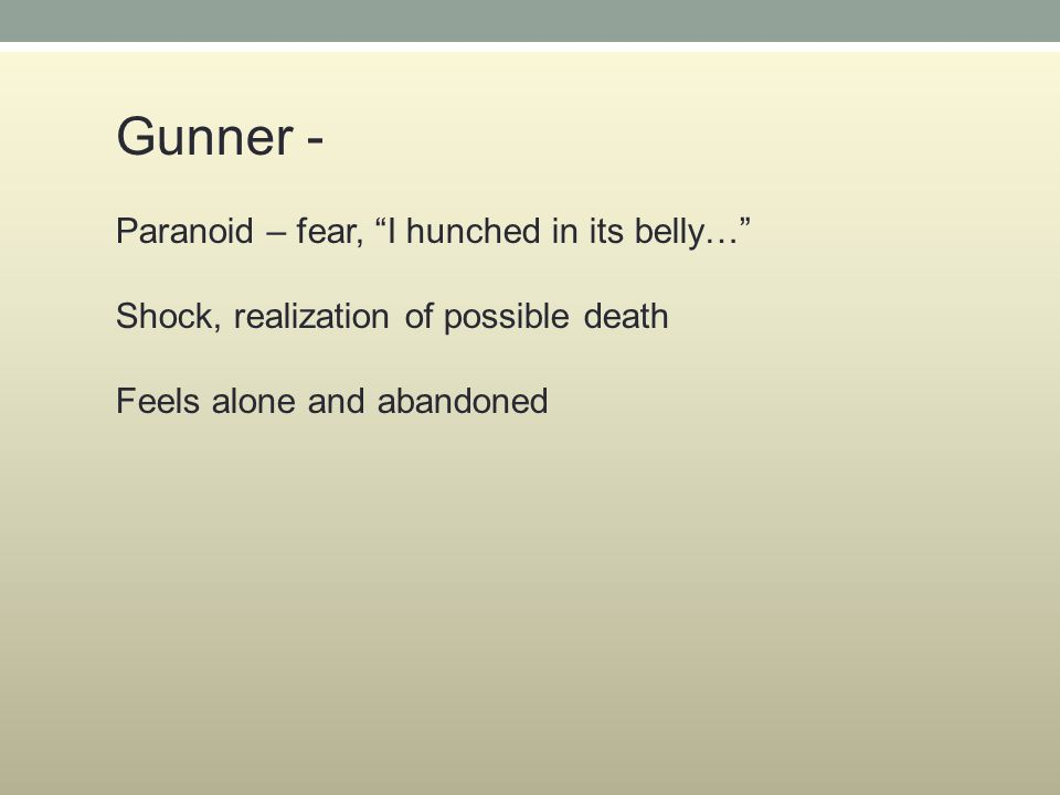 Gunner - Paranoid – fear, I hunched in its belly… Shock, realization of possible death Feels alone and abandoned