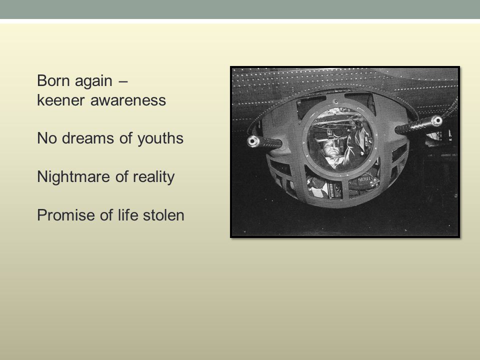 Born again – keener awareness No dreams of youths Nightmare of reality Promise of life stolen
