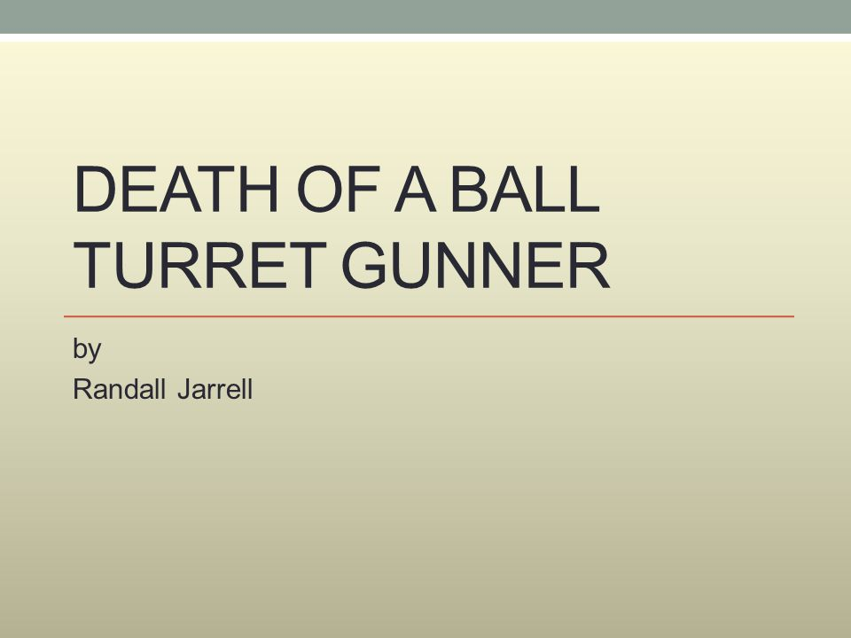 DEATH OF A BALL TURRET GUNNER by Randall Jarrell