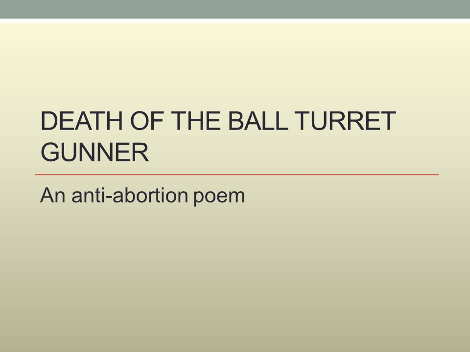 DEATH OF THE BALL TURRET GUNNER An anti-abortion poem