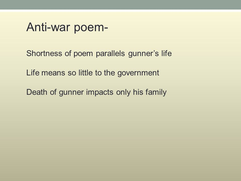 Anti-war poem- Shortness of poem parallels gunner's life Life means so little to the government Death of gunner impacts only his family