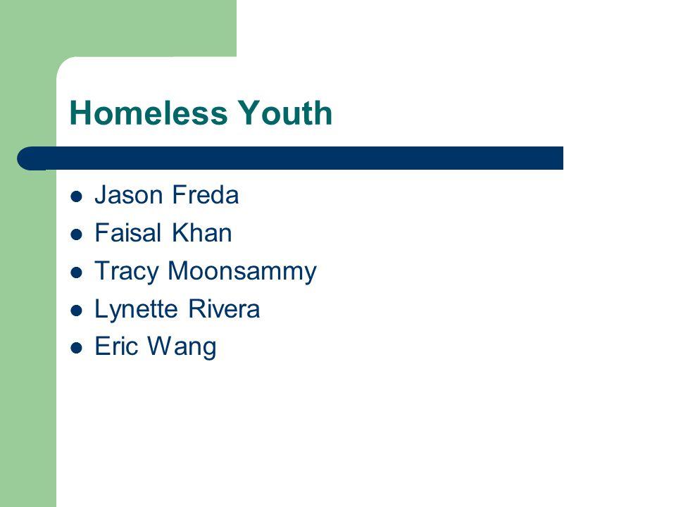 Homeless Youth Jason Freda Faisal Khan Tracy Moonsammy Lynette Rivera Eric Wang