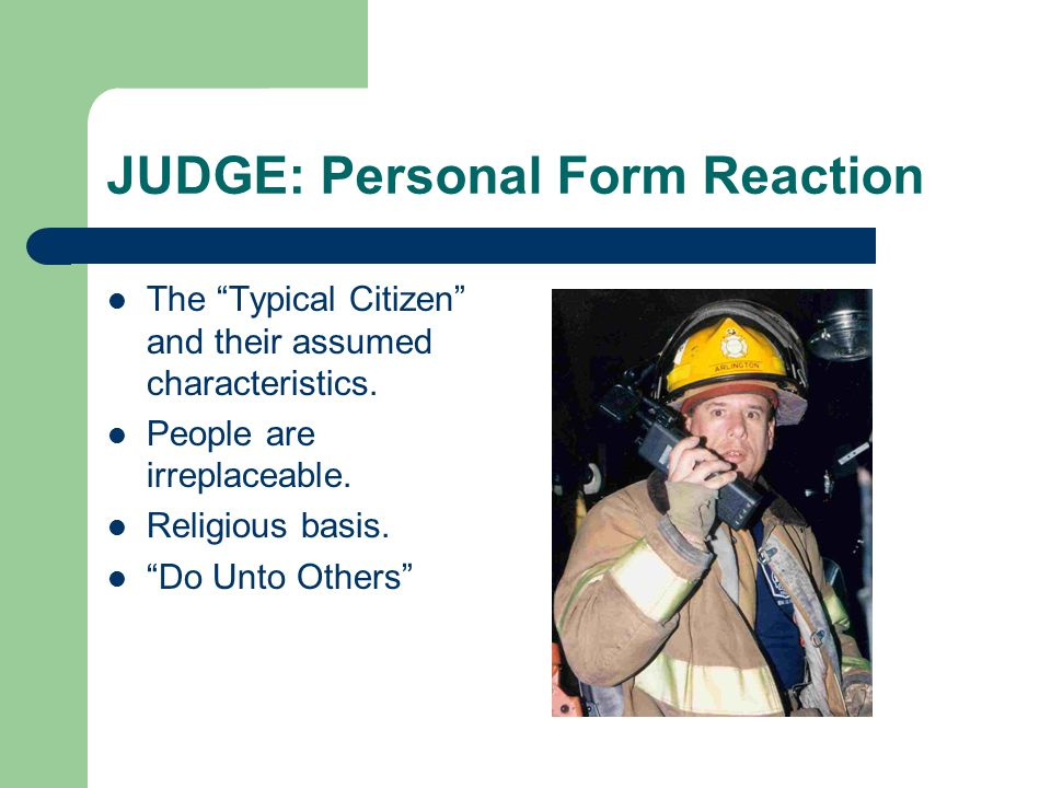 "JUDGE: Personal Form Reaction The ""Typical Citizen"" and their assumed characteristics. People are irreplaceable. Religious basis. ""Do Unto Others"""