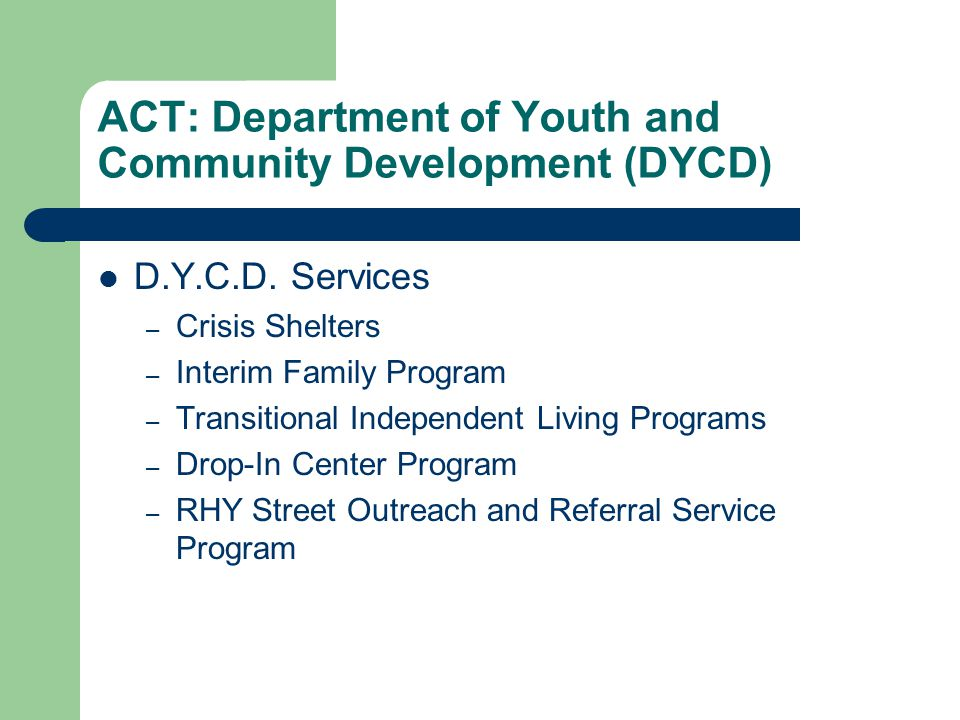 ACT: Department of Youth and Community Development (DYCD) D.Y.C.D. Services – Crisis Shelters – Interim Family Program – Transitional Independent Livi