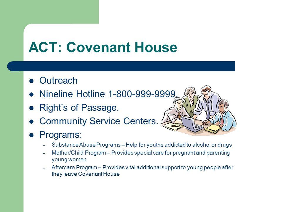 ACT: Covenant House Outreach Nineline Hotline 1-800-999-9999.