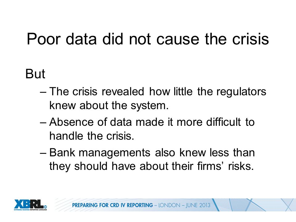 Poor data did not cause the crisis But –The crisis revealed how little the regulators knew about the system.