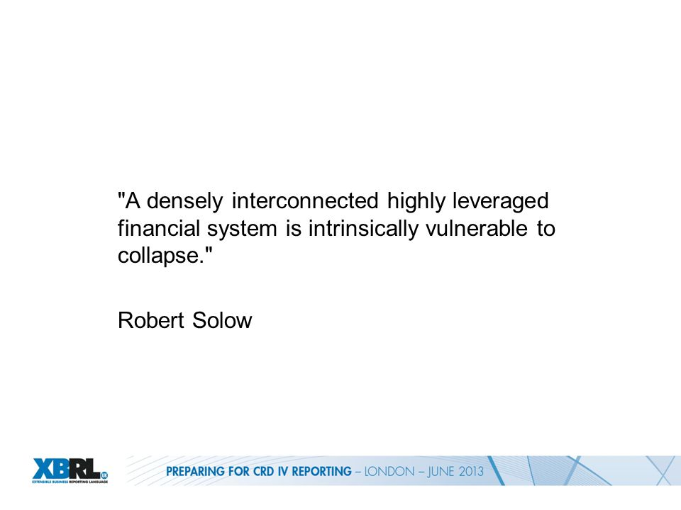 A densely interconnected highly leveraged financial system is intrinsically vulnerable to collapse. Robert Solow