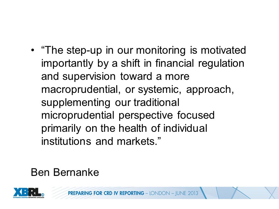 The step-up in our monitoring is motivated importantly by a shift in financial regulation and supervision toward a more macroprudential, or systemic, approach, supplementing our traditional microprudential perspective focused primarily on the health of individual institutions and markets. Ben Bernanke