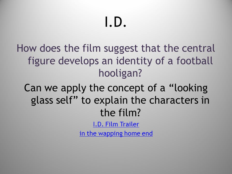 I.D. How does the film suggest that the central figure develops an identity of a football hooligan.