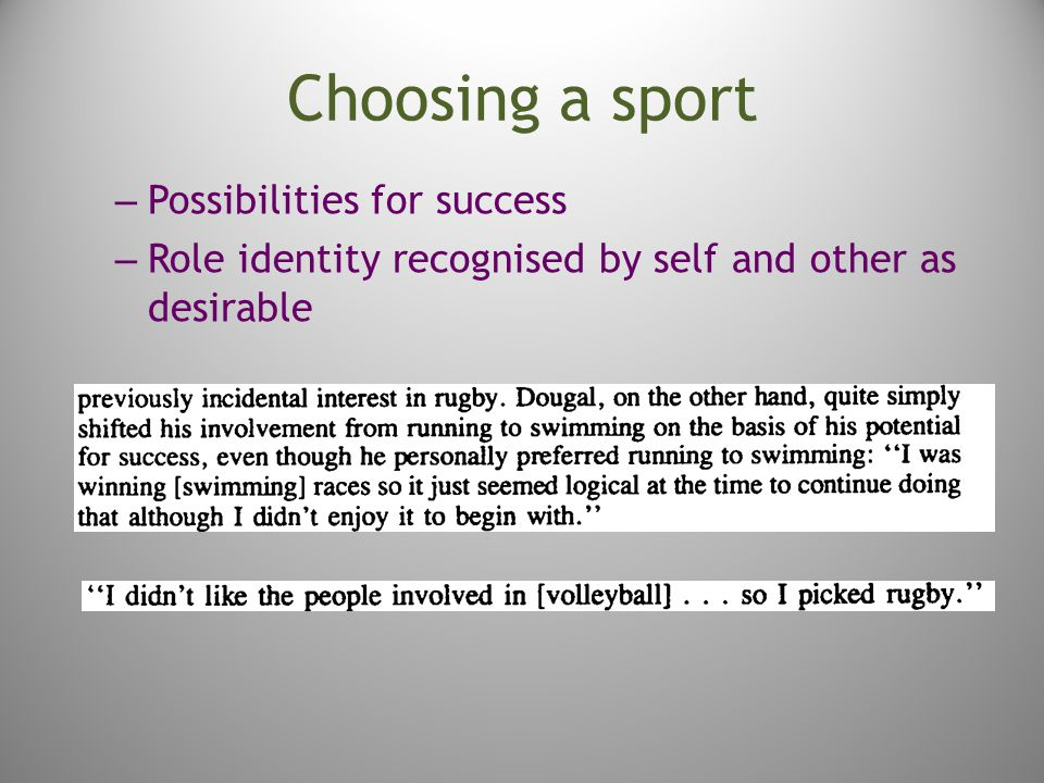 – Possibilities for success – Role identity recognised by self and other as desirable Choosing a sport