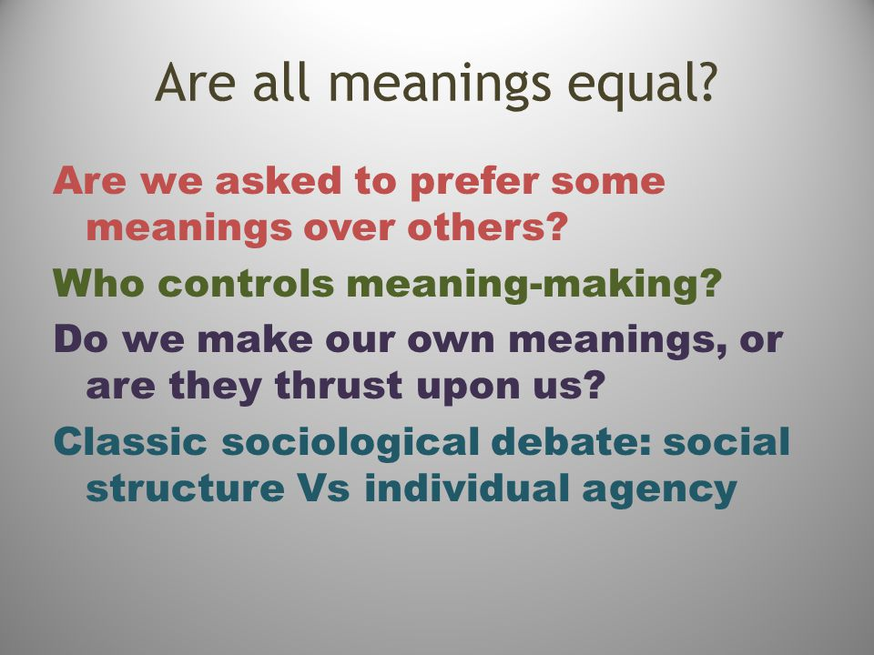 Are all meanings equal. Are we asked to prefer some meanings over others.