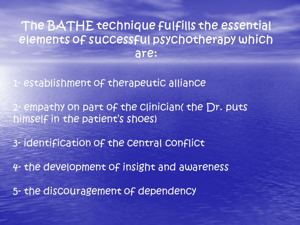 The BATHE technique fulfills the essential elements of successful psychotherapy which are: 1- establishment of therapeutic alliance 2- empathy on part of the clinician( the Dr.