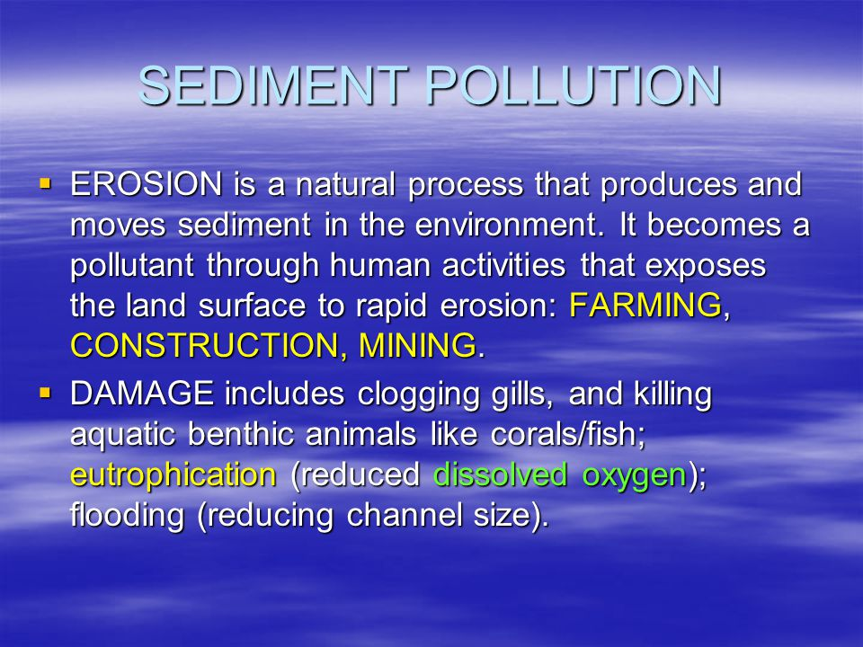 SEDIMENT POLLUTION  EROSION is a natural process that produces and moves sediment in the environment.