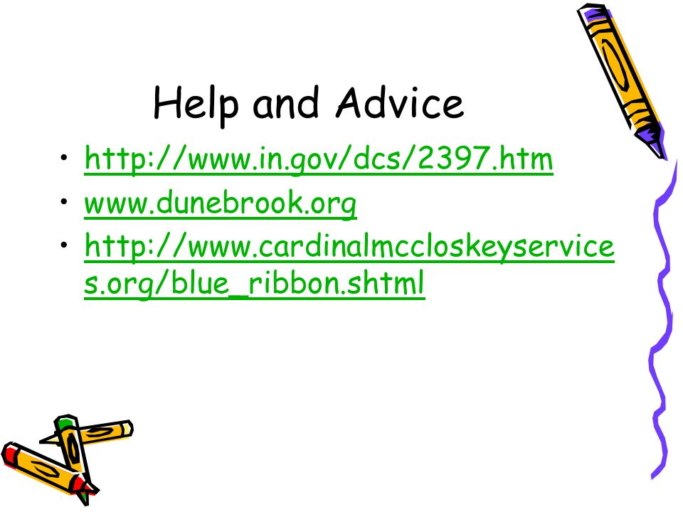Help and Advice http://www.in.gov/dcs/2397.htm www.dunebrook.org http://www.cardinalmccloskeyservice s.org/blue_ribbon.shtmlhttp://www.cardinalmccloskeyservice s.org/blue_ribbon.shtml