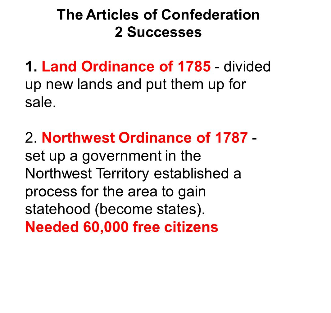 2 Successes 1. Land Ordinance of 1785 - divided up new lands and put them up for sale.