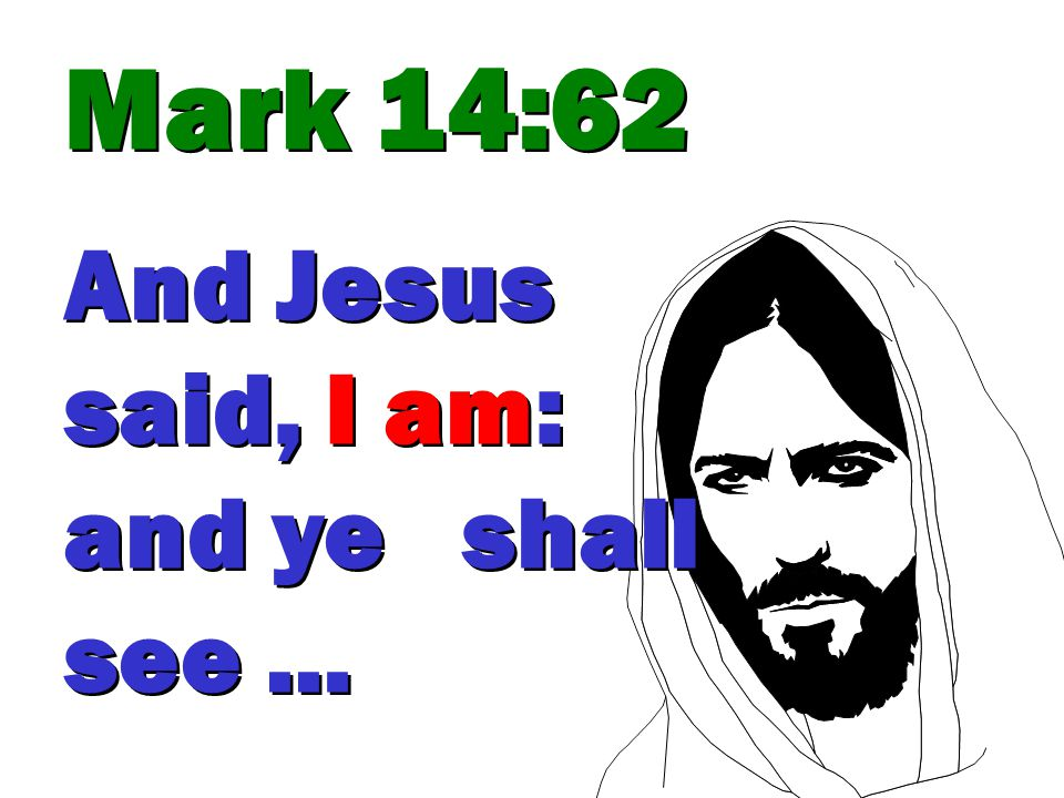 Mark 14:62 And Jesus said, I am: and ye shall see … Mark 14:62 And Jesus said, I am: and ye shall see …