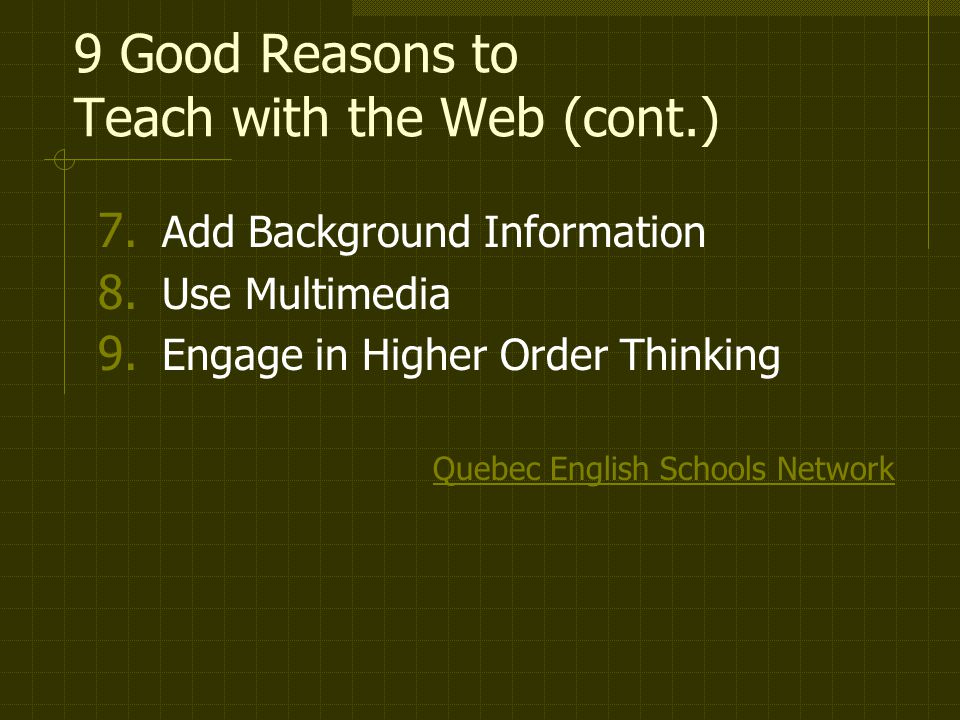 9 Good Reasons to Teach with the Web (cont.) 7. Add Background Information 8.